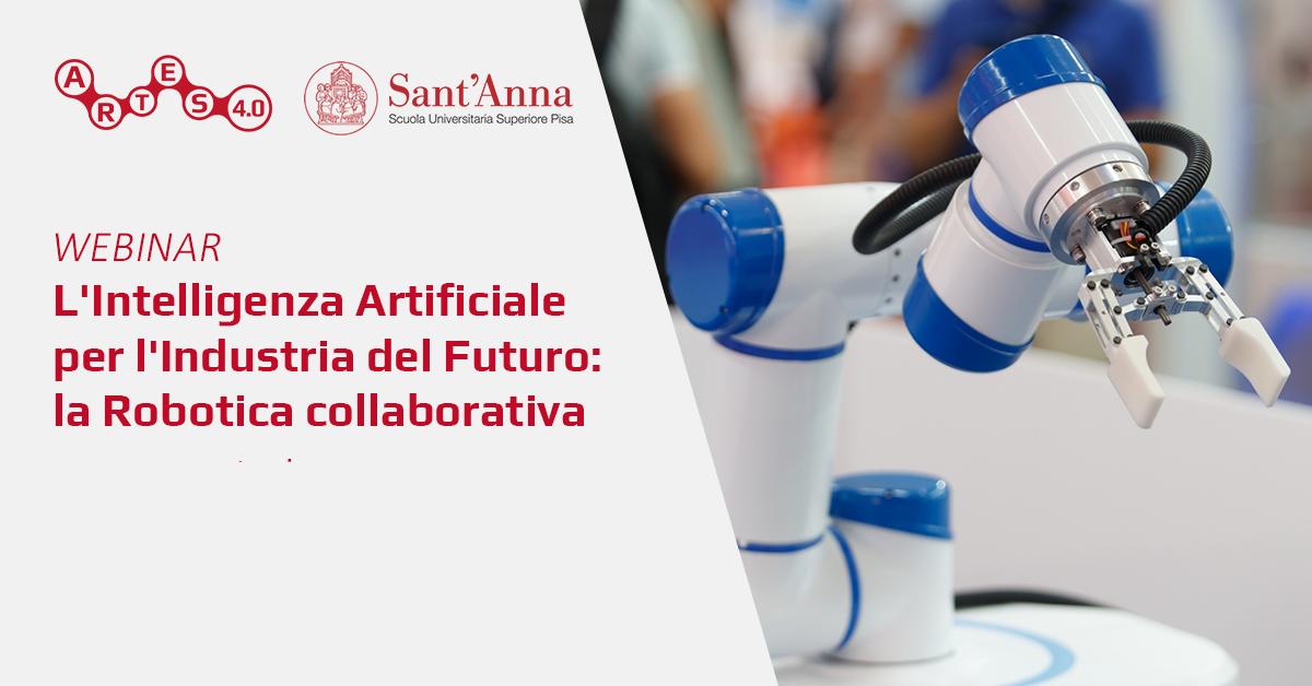 Webinar L'Intelligenza Artificiale per l'Industria del Futuro: la Robotica collaborativa - ARTES 4.0