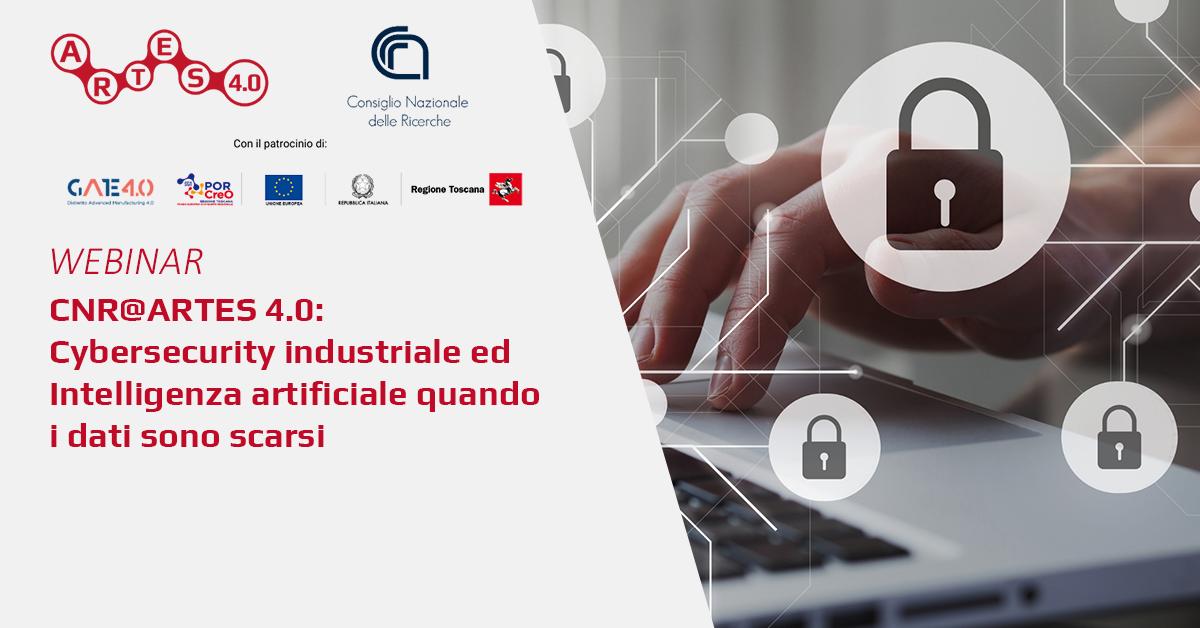 Webinar su Cybersecurity industriale ed Intelligenza artificiale quando i dati sono scarsi - ARTES 4.0